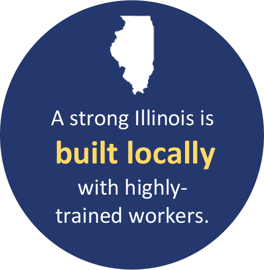 A strong Illinois is built locally with highlytrained workers.